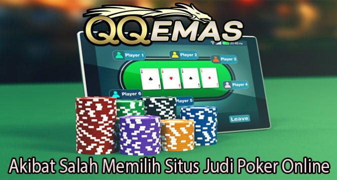 Akibat Salah Memilih Situs Judi Poker Online
