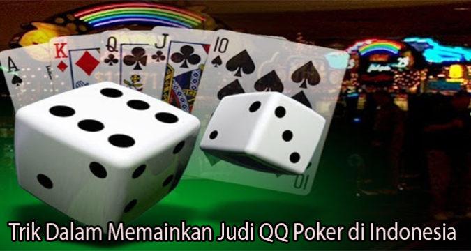 Trik Dalam Memainkan Judi QQ Poker di Indonesia